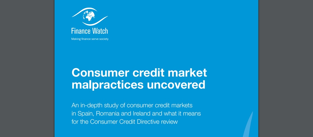 An in-depth study of consumer credit markets in Spain, Romania and Ireland exposed widespread lending malpractices